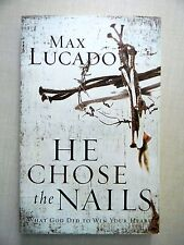 He Chose The Nails: What God Did To Win Your Heart by Max Lucado