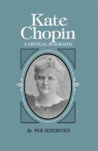 Kate Chopin: A Critical Biography (Southern Literary Studies) by Per Seyersted