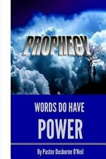 Prophecy : Words Do Have Power by Desborne O'Neil (2013, Paperback)