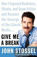 Give Me a Break: How I Exposed Hucksters, Cheats,