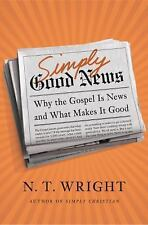Simply Good News : Why the Gospel Is News and What Makes It Good by N. T....