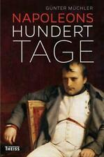 Napoleons hundert Tage | Eine Geschichte von Versuchung und Verrat | Müchler