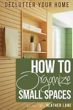 How to Organize Small Spaces : Decluttering Tips and Organization Ideas for...