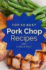 Pork Chops: Top 50 Best Pork Chop Recipes - the Quick, Easy, and Delicious...