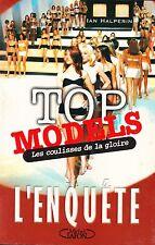 IAN HALPERIN - TOP MODELS LES COULISSES DE LA GLOIRE / L'ENQUETE - MICHEL LAFON