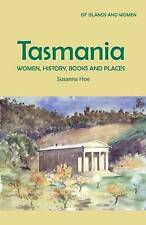Tasmania: Women, History, Books and Places (Of Islands & Women) by Susanna Hoe
