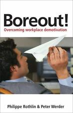 Boreout!: Overcoming Workplace Demotivation by Rothlin, Philippe, Werder, Peter