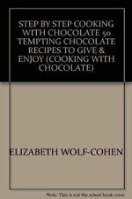 ELIZABETH WOLF-COHEN, STEP BY STEP COOKING WITH CHOCOLATE 50 TEMPTING CHOCOLATE