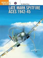 Aircraft of the Aces: Late Mark Spitfire Aces 1942-45 5 by Alfred Price (1995, P