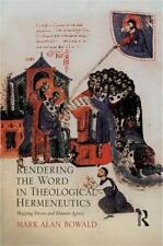 Rendering the Word in Theological Hermeneutics : Mapping Divine and Human...