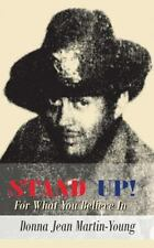 Stand Up! : For What You Believe In by Donna Jean Martin-Young (2012, Paperback)