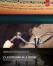 NEW Adobe Premiere Elements 12 Classroom in a Book by Adobe Creative Team