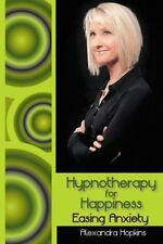 Hypnotherapy for Happiness : Easing Anxiety by Alexandra Hopkins (2013,...