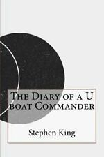 Diary of a U Boat Commander: By King, Stephen