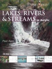 Lakes, Rivers & Streams in Acrylic (What to Paint) by Apps, Paul, Good Book