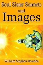 Soul Sister Sonnets and Images by William Stephen Bowden (2005, Paperback)