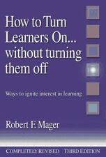 How to Turn Learners On... Without Turning Them Off: Ways to Ignite Interest in