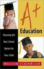 A+ Education : Choosing the Best School Option for Your Child by William...
