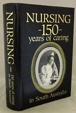 Nursing - 150 Years of Caring in South Australia Revised & Enlarged HCDJ  1989