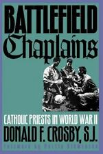 Battlefield Chaplains : Catholic Priests in World War II by Donald F. Crosby...