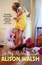 In My Mother's Shoes, Walsh, Alison, Very Good Book