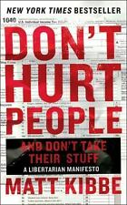 Don't Hurt People and Don't Take Their Stuff : A Libertarian Manifesto by...