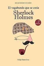 Mi Querido Guasón: El Vagabundo Que Se Creía Sherlock Holmes by Felipe...