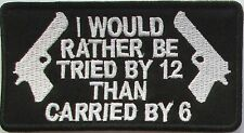 Tried By 12 Carried By 6 GUN CONTROL Funny NRA SEW ON - ON Biker Vest Patch