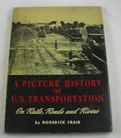 Picture History of US Transportation On Rails Roads & Rivers Roderick Craib 1958