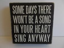 "Box Sign ""SOME DAYS THERE WON'T BE A SONG IN YOUR HEART SING ANYWAY 5"" SQ-BY PBK"