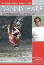 Extreme Sports Biographies Ser.: Danny Harf : Wakeboarding Superstar by...