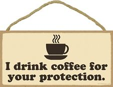 Novelty-Fun Wood Sign-Plaque--I Drink Coffee for Your Protection