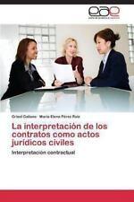 La Interpretaci�n de Los Contratos Como Actos Jur�dicos Civiles by Galiano...