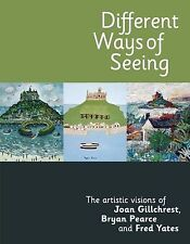 Different Ways of Seeing - The artistic visions of Joan Gillchrest B... NEW BOOK