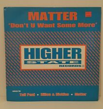"""Matter - """"Don't U Want Some More"""" 12"""" Vinyl Record 12 HSD 32 Higher State"""