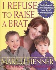 I Refuse To Raise A Brat Marilu Henner Parenting Overindulgence 1ed Hardcover