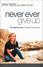Never Ever Give Up: The Inspiring Story of Jessie and Her JoyJars by Rees, Erik,