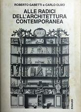 ALLE RADICI DELL'ARCHITETTURA CONTEMPORANEA  Di R. Gabetti e C. Olmo - Einaudi