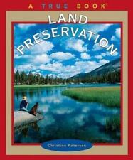 True Bks.: Land Preservation : Environment and Conservation by Christine Peterse