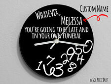 Custom Name Whatever, you're going to be late and in your own Funeral Wall Clock