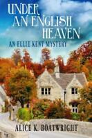 Under an English Heaven: An Ellie Kent Mystery by Alice K. Boatwright (English)