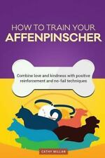 How to Train an Affenpinscher (Dog Training Collection) : Combine Love and.