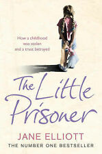 The Little Prisoner: How a Childhood Was Stolen and a Trust Betrayed, Jane Ellio