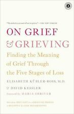 On Grief and Grieving : Finding the Meaning of Grief Through the Five Stages of