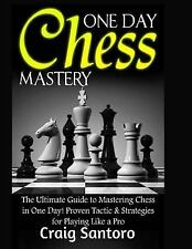 One Day Chess Mastery : The Ultimate Guide to Mastering Chess in One Day! Pro...