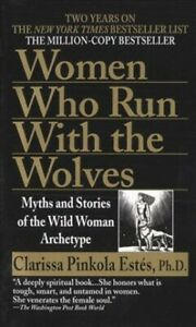 Women Who Run With the Wolves : Myths and Stories of the Wild Woman Archetype...