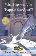 What Happens After Happily Ever After?: How to obtain and maintain a healthy,