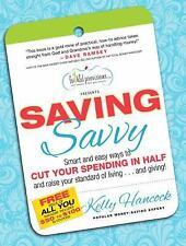 Saving Savvy : Smart and Easy Ways to Cut Your Spending in Half and Raise...
