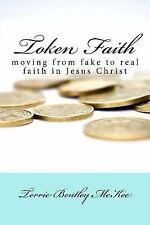 Token Faith : Moving from Fake to Real Faith in Jesus Christ by Terrie McKee...