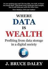 Where Data Is Wealth : Profiting from Data Storage in a Digital Society by...